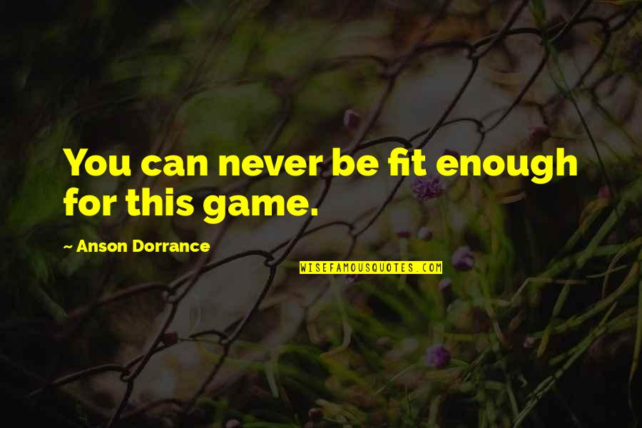 Anson Quotes By Anson Dorrance: You can never be fit enough for this