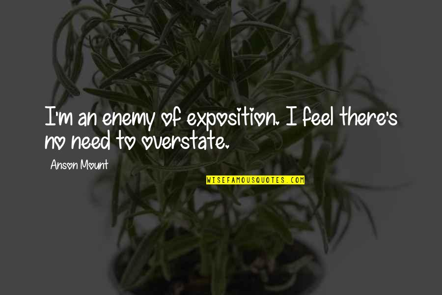 Anson Quotes By Anson Mount: I'm an enemy of exposition. I feel there's