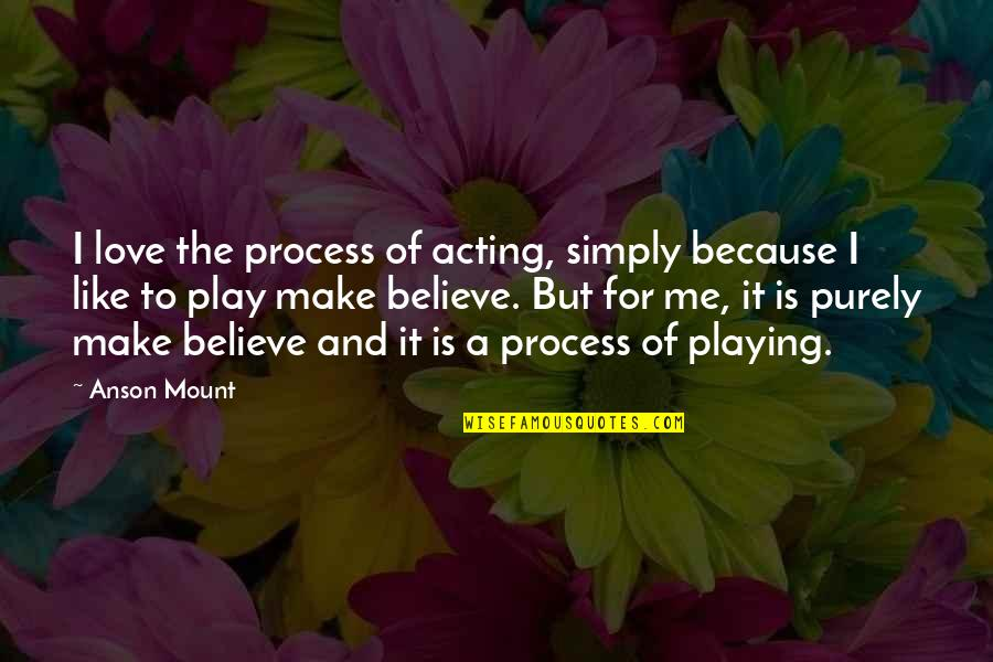 Anson Quotes By Anson Mount: I love the process of acting, simply because