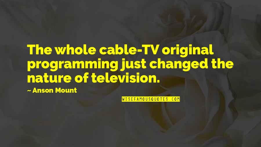 Anson Quotes By Anson Mount: The whole cable-TV original programming just changed the