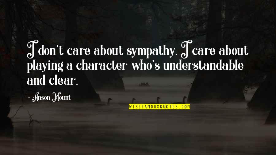 Anson Quotes By Anson Mount: I don't care about sympathy. I care about