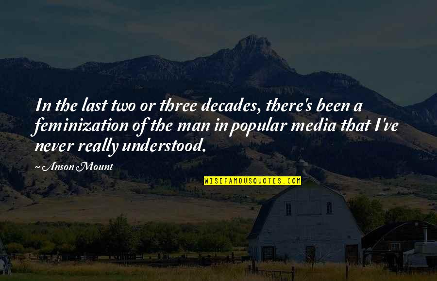 Anson Quotes By Anson Mount: In the last two or three decades, there's