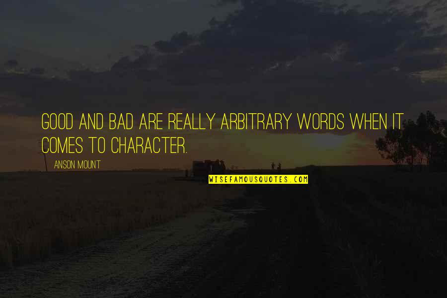Anson Quotes By Anson Mount: Good and bad are really arbitrary words when