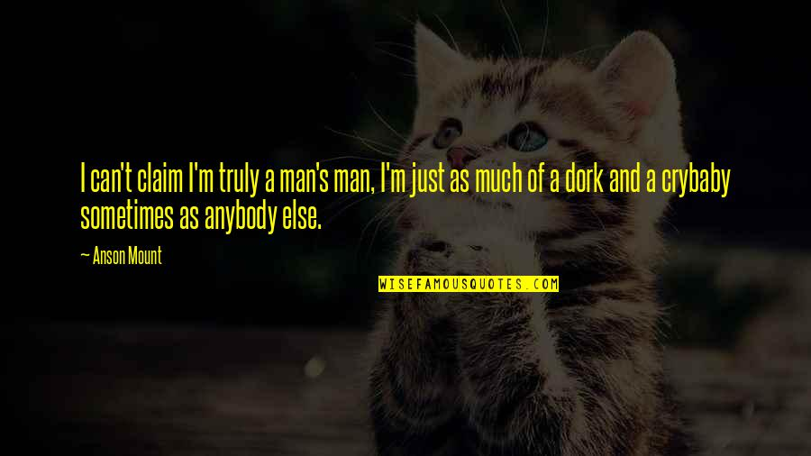 Anson Quotes By Anson Mount: I can't claim I'm truly a man's man,
