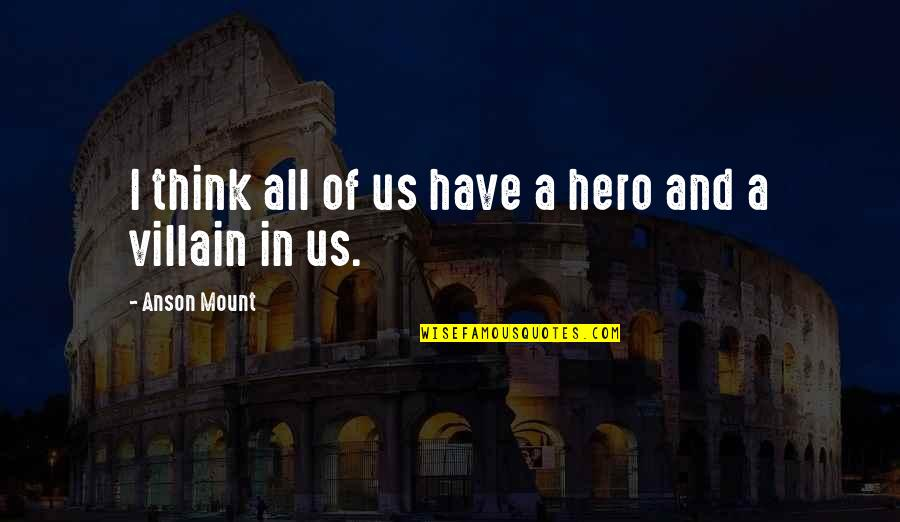 Anson Quotes By Anson Mount: I think all of us have a hero