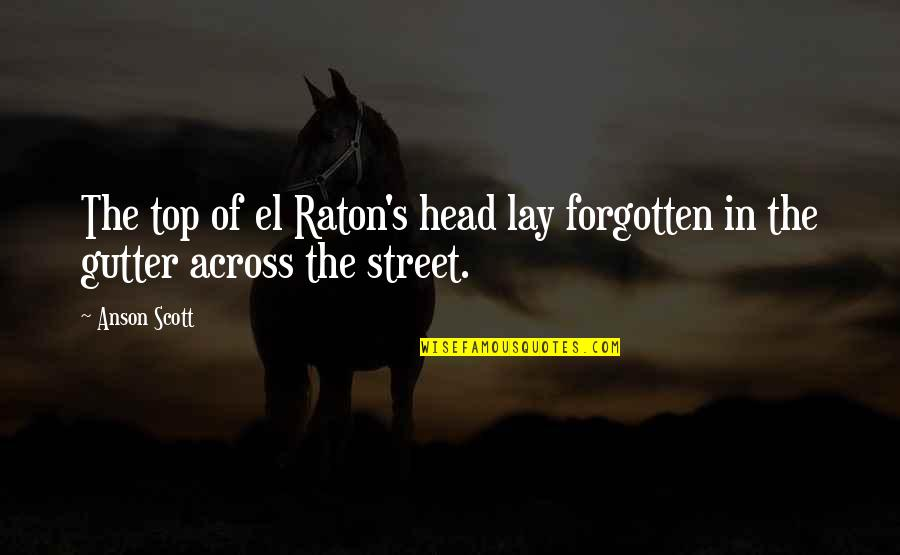 Anson Quotes By Anson Scott: The top of el Raton's head lay forgotten