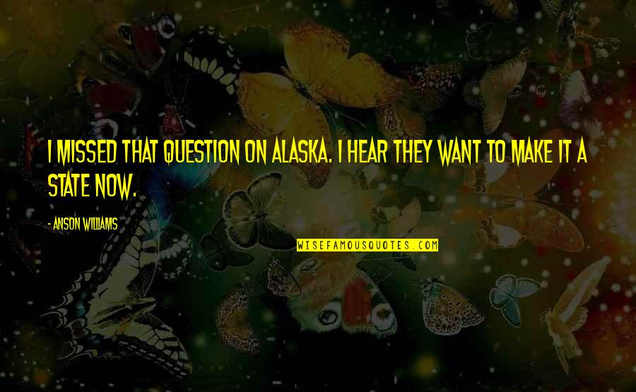 Anson Quotes By Anson Williams: I missed that question on Alaska. I hear