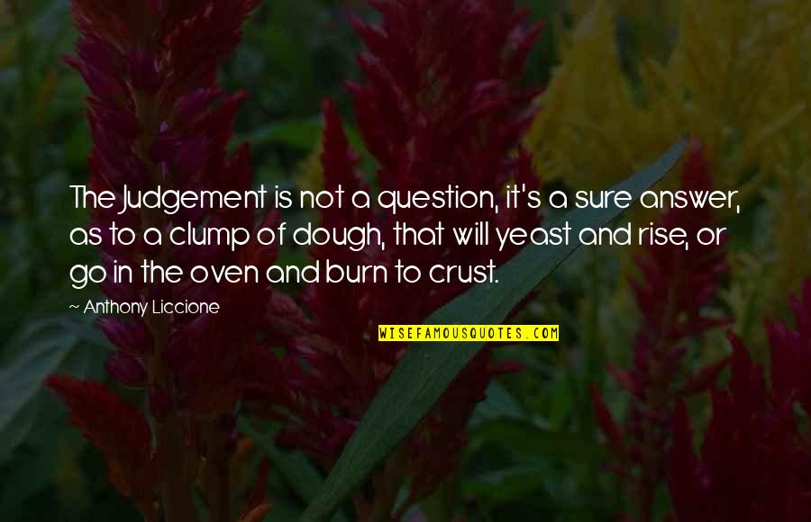 Answer And Question Quotes By Anthony Liccione: The Judgement is not a question, it's a