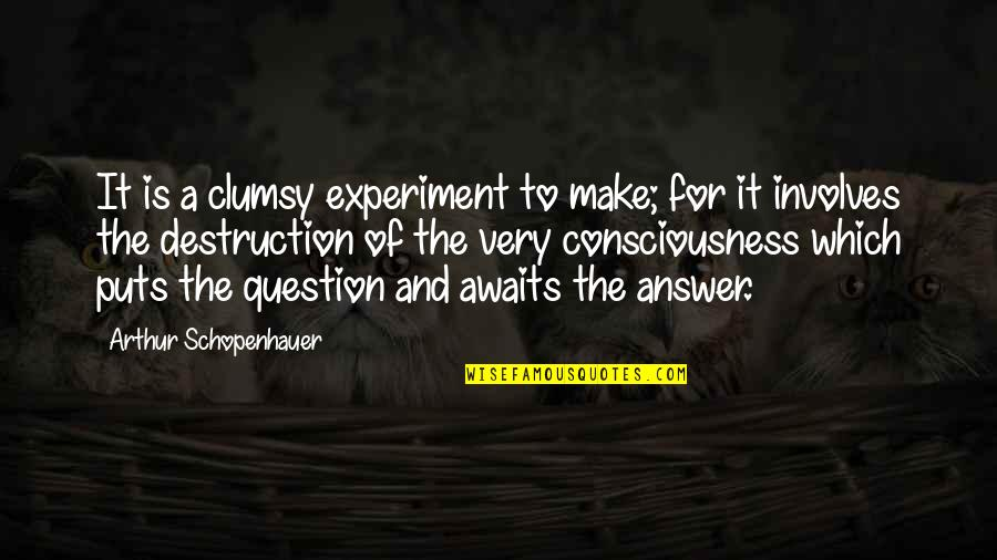 Answer And Question Quotes By Arthur Schopenhauer: It is a clumsy experiment to make; for