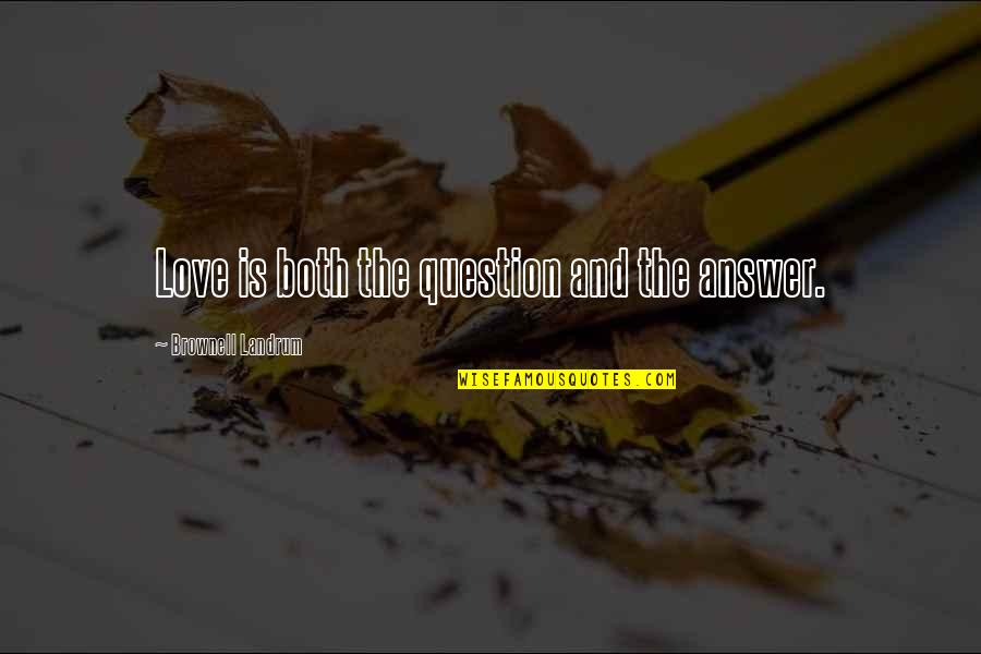 Answer And Question Quotes By Brownell Landrum: Love is both the question and the answer.
