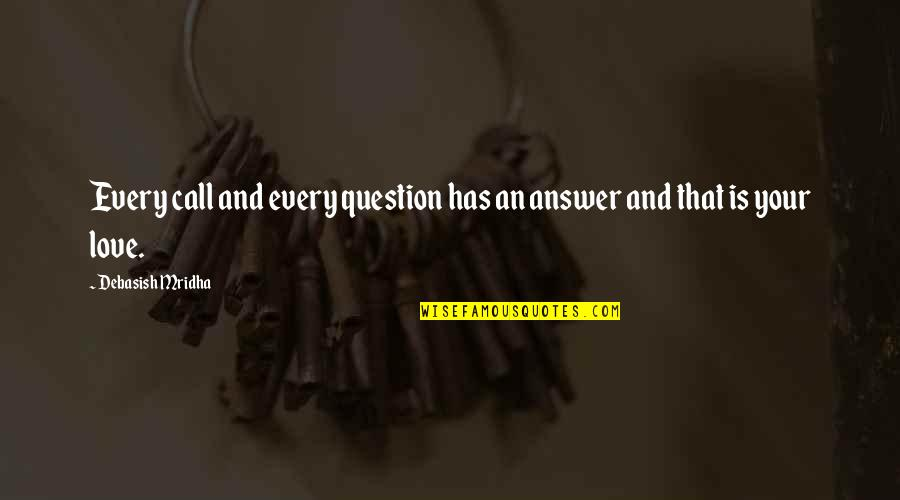 Answer And Question Quotes By Debasish Mridha: Every call and every question has an answer