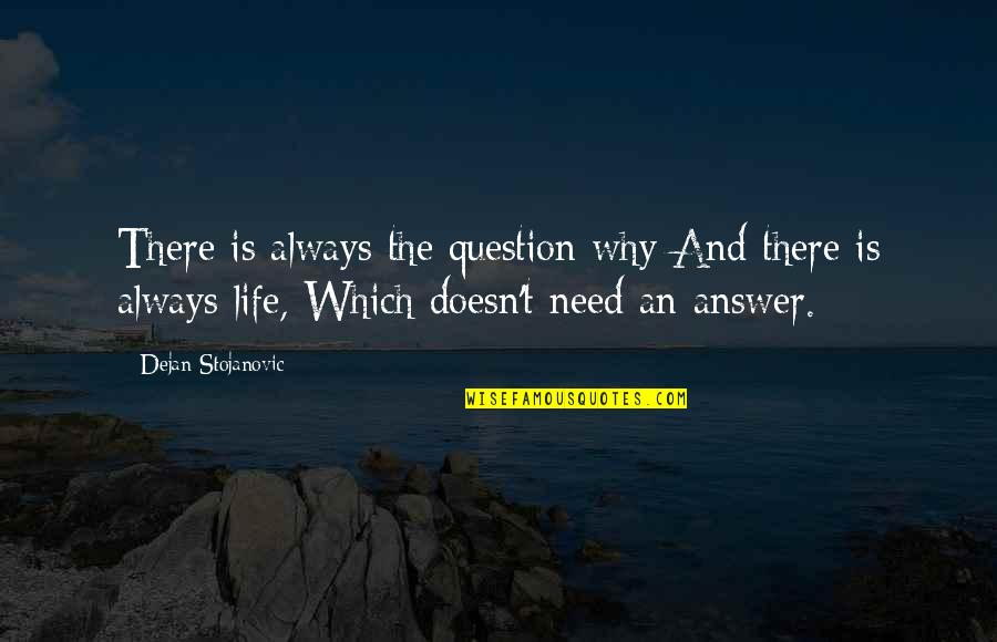 Answer And Question Quotes By Dejan Stojanovic: There is always the question why And there