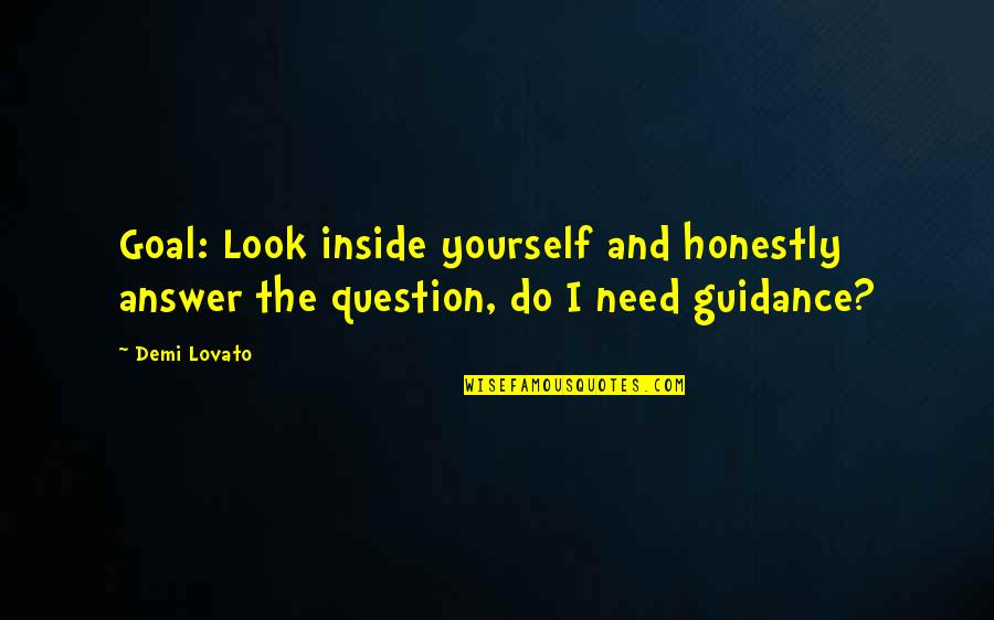 Answer And Question Quotes By Demi Lovato: Goal: Look inside yourself and honestly answer the