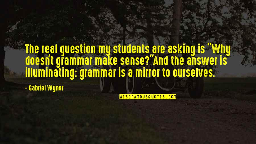 Answer And Question Quotes By Gabriel Wyner: The real question my students are asking is