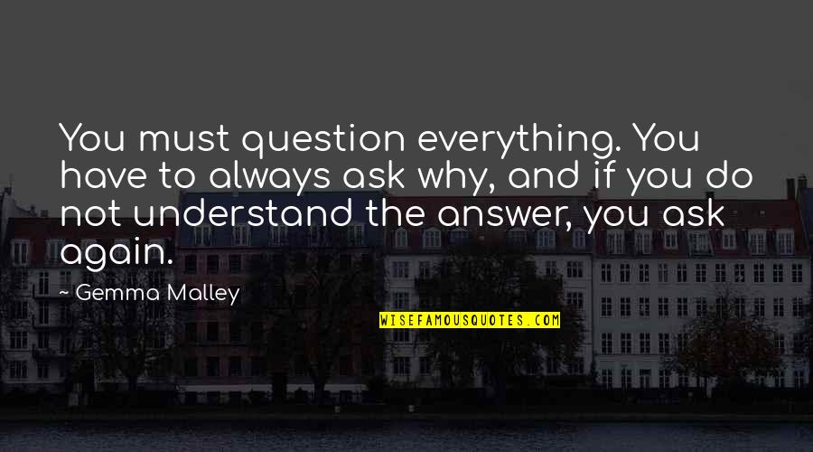 Answer And Question Quotes By Gemma Malley: You must question everything. You have to always
