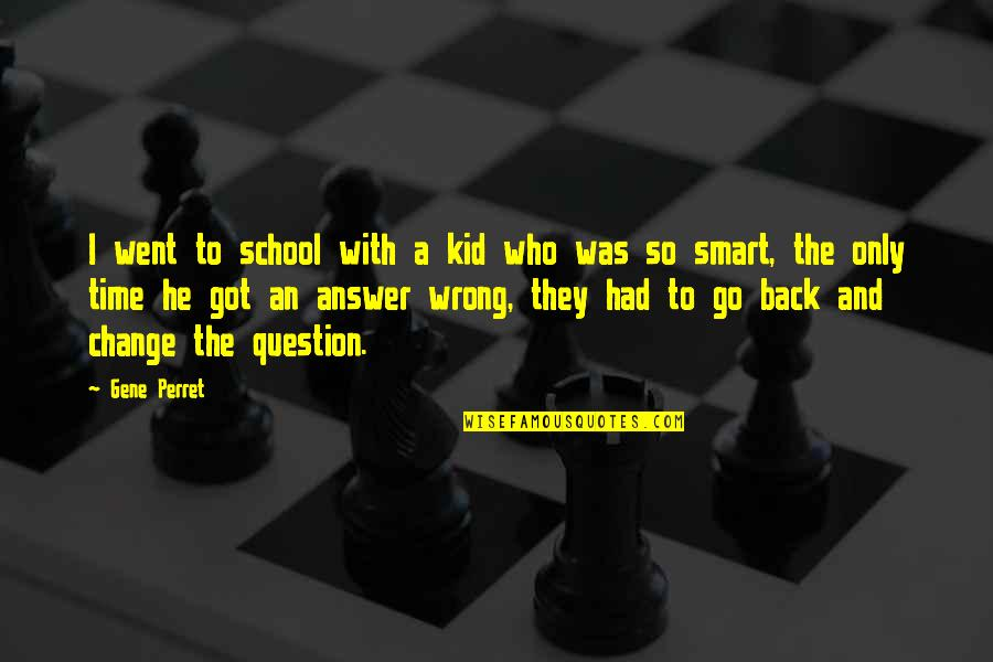 Answer And Question Quotes By Gene Perret: I went to school with a kid who