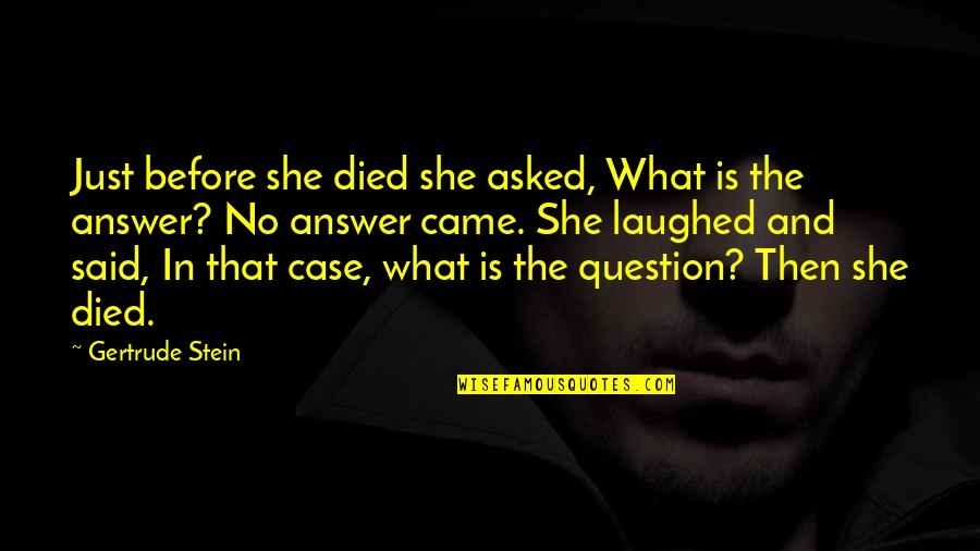 Answer And Question Quotes By Gertrude Stein: Just before she died she asked, What is