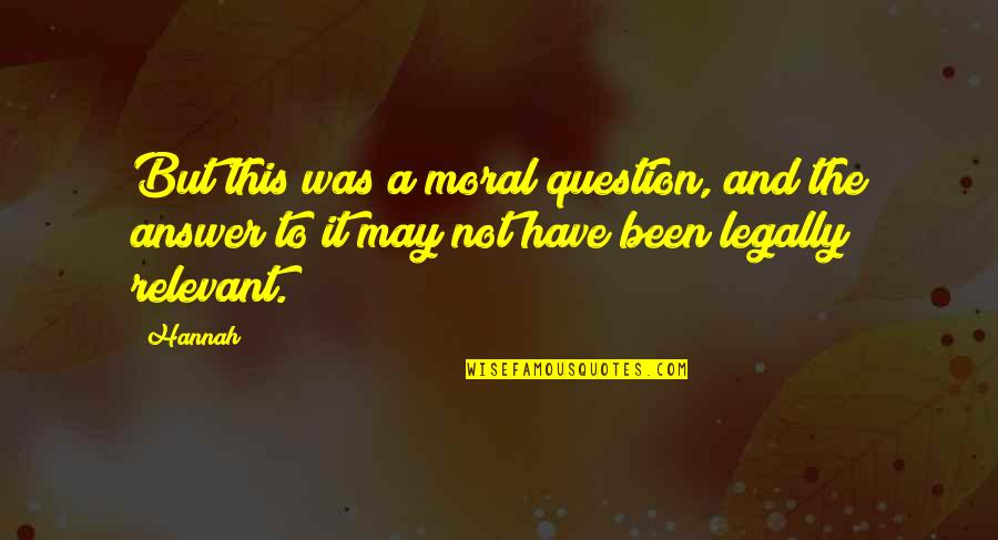 Answer And Question Quotes By Hannah: But this was a moral question, and the