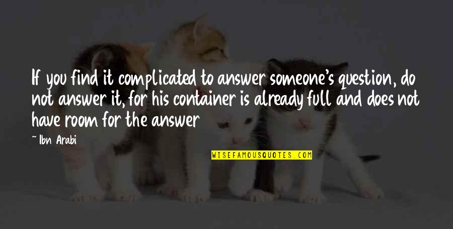 Answer And Question Quotes By Ibn Arabi: If you find it complicated to answer someone's