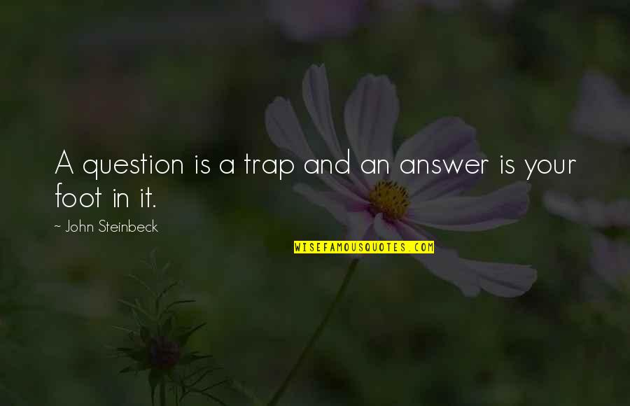 Answer And Question Quotes By John Steinbeck: A question is a trap and an answer
