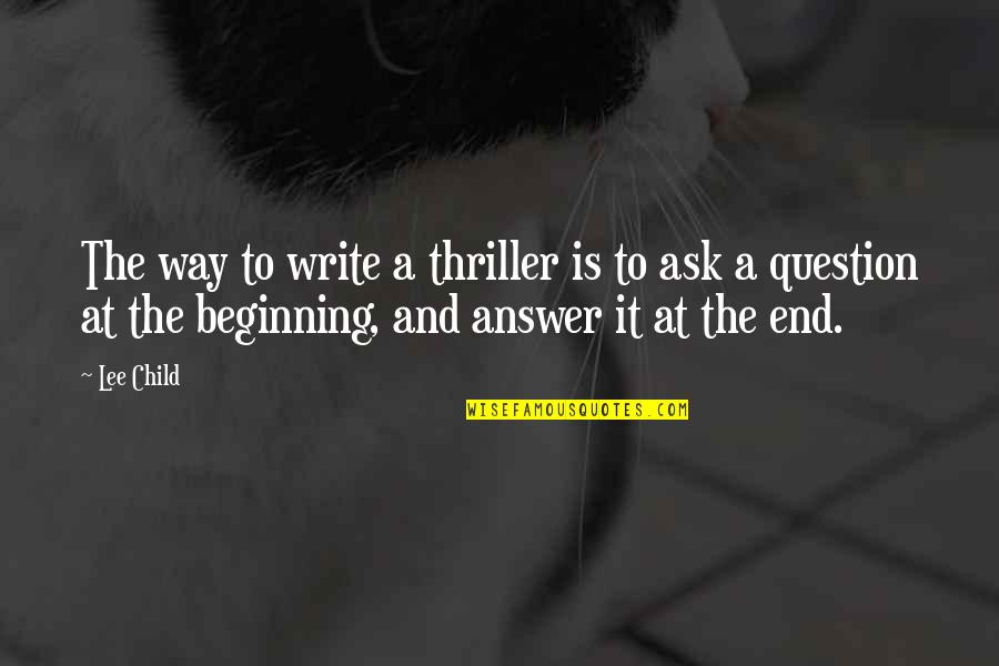 Answer And Question Quotes By Lee Child: The way to write a thriller is to