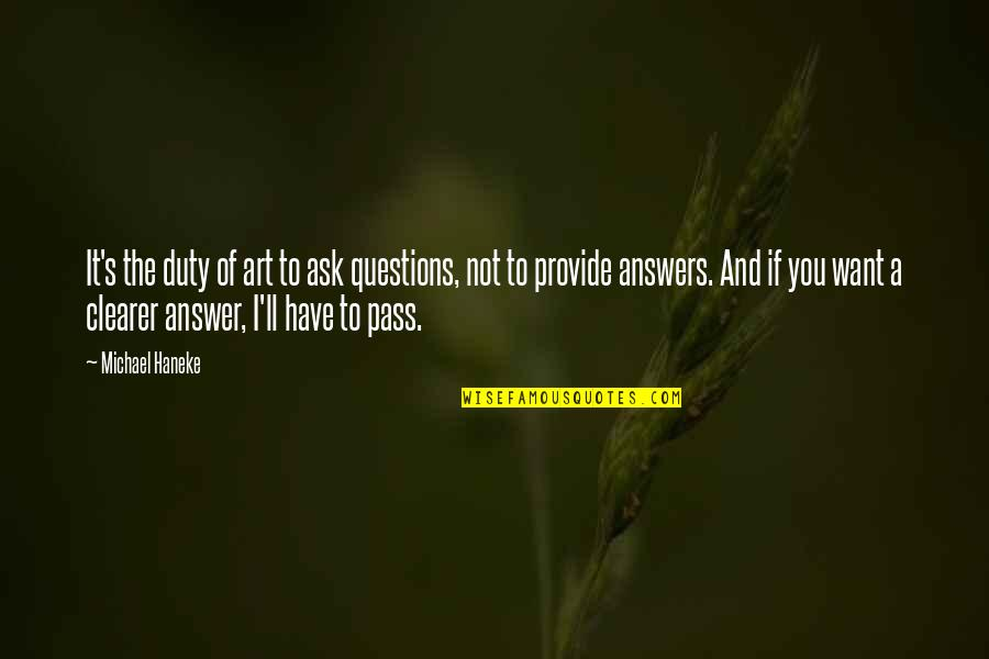 Answer And Question Quotes By Michael Haneke: It's the duty of art to ask questions,