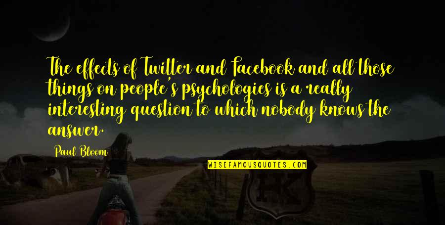 Answer And Question Quotes By Paul Bloom: The effects of Twitter and Facebook and all
