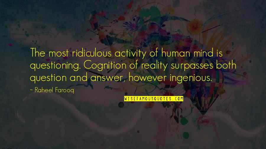Answer And Question Quotes By Raheel Farooq: The most ridiculous activity of human mind is