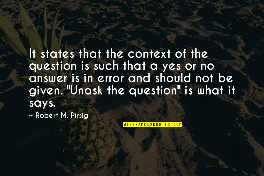 Answer And Question Quotes By Robert M. Pirsig: It states that the context of the question