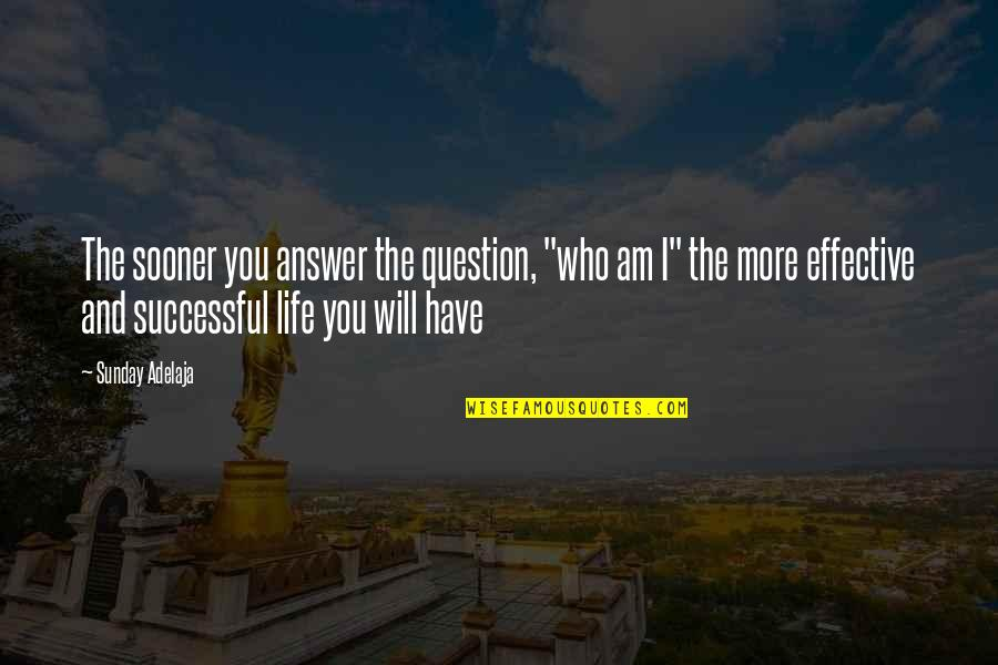 "Answer And Question Quotes By Sunday Adelaja: The sooner you answer the question, ""who am"