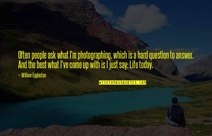 Answer And Question Quotes By William Eggleston: Often people ask what I'm photographing, which is