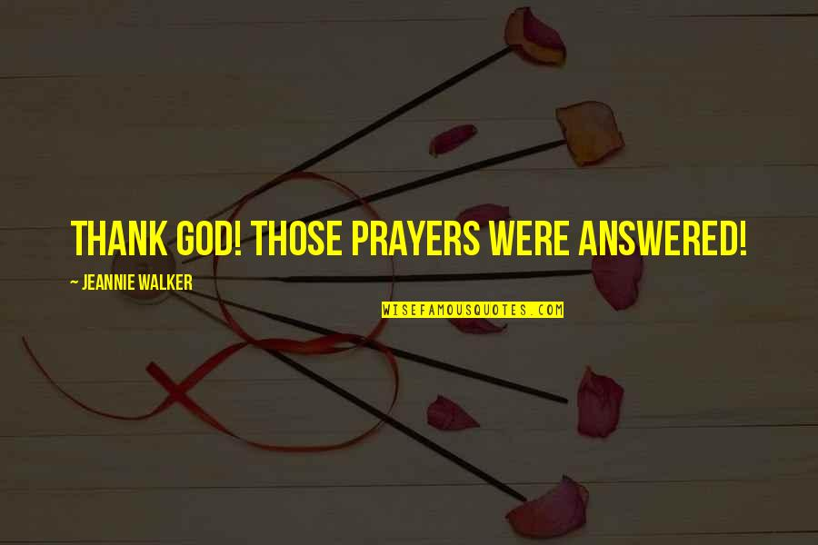 Answered Quotes By Jeannie Walker: Thank God! Those prayers were answered!