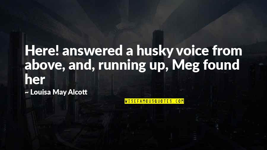 Answered Quotes By Louisa May Alcott: Here! answered a husky voice from above, and,