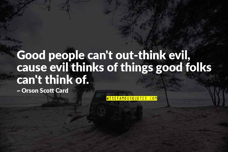 Answerlessness Quotes By Orson Scott Card: Good people can't out-think evil, cause evil thinks