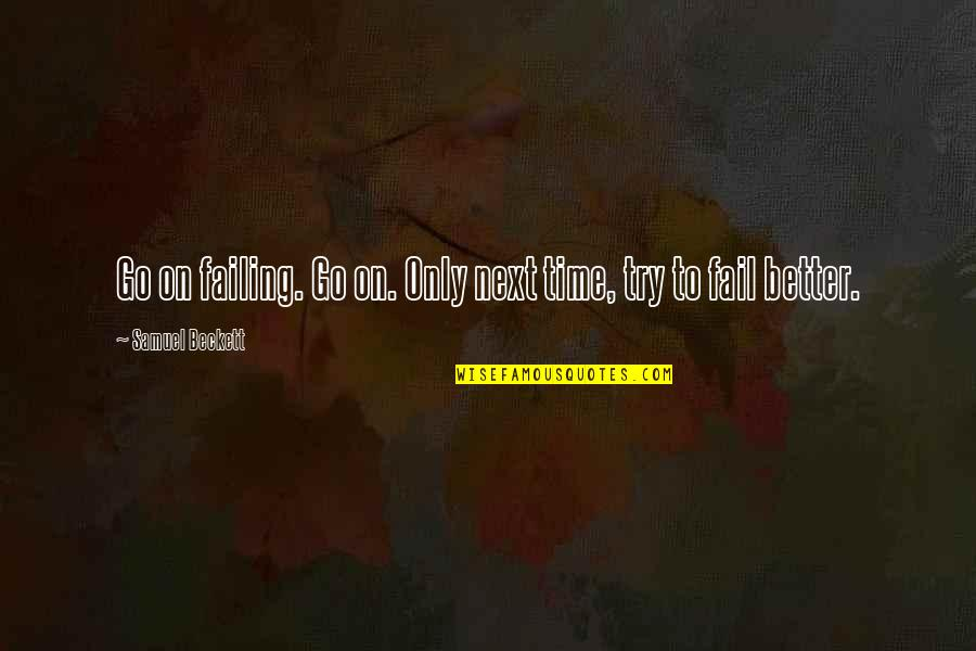 Answerlessness Quotes By Samuel Beckett: Go on failing. Go on. Only next time,