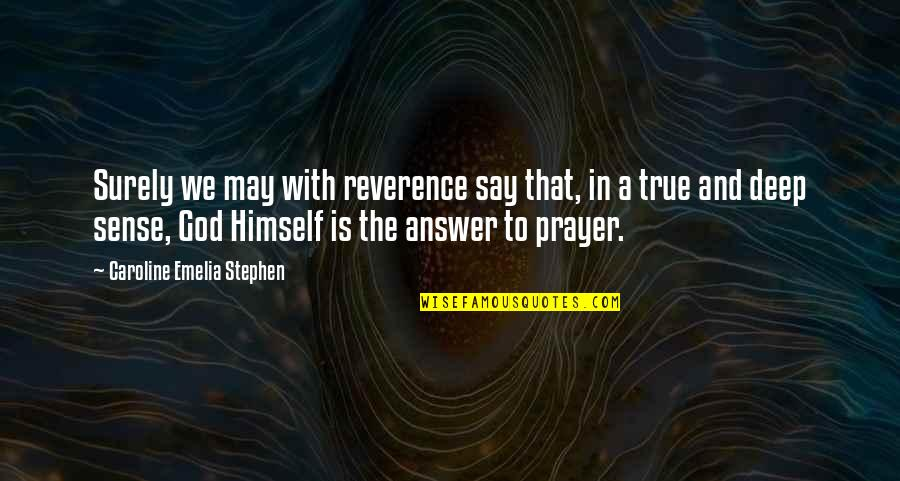Answers To Prayer Quotes By Caroline Emelia Stephen: Surely we may with reverence say that, in