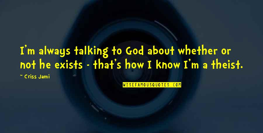 Answers To Prayer Quotes By Criss Jami: I'm always talking to God about whether or