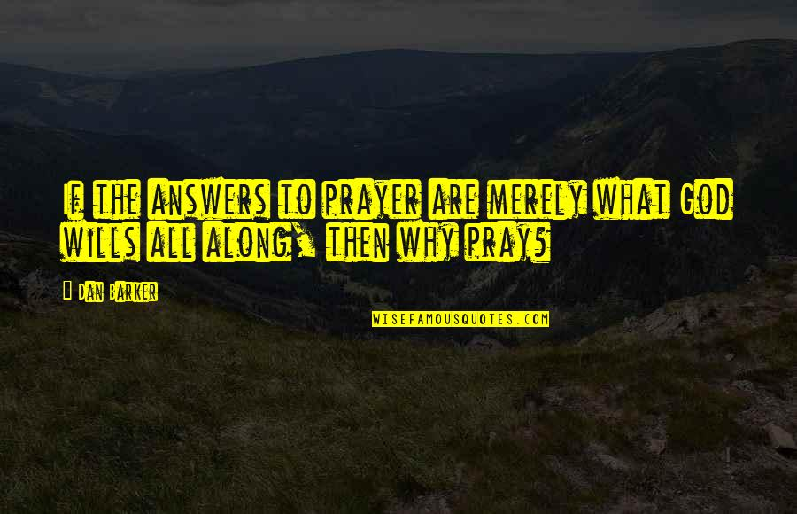 Answers To Prayer Quotes By Dan Barker: If the answers to prayer are merely what