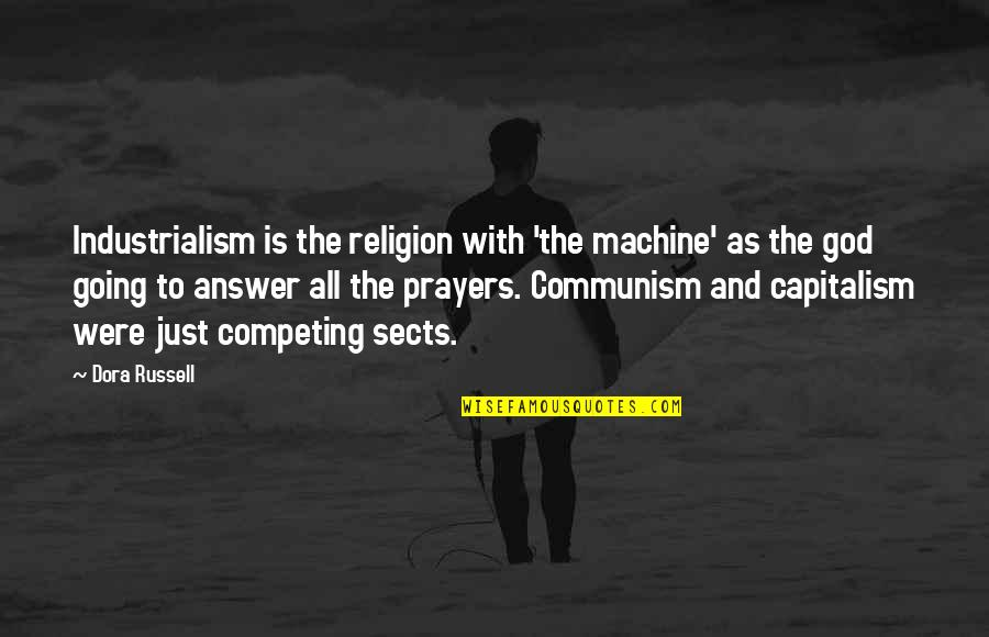 Answers To Prayer Quotes By Dora Russell: Industrialism is the religion with 'the machine' as