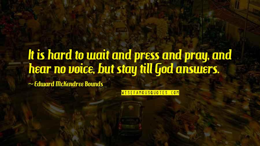 Answers To Prayer Quotes By Edward McKendree Bounds: It is hard to wait and press and