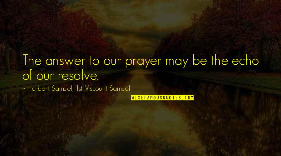 Answers To Prayer Quotes By Herbert Samuel, 1st Viscount Samuel: The answer to our prayer may be the