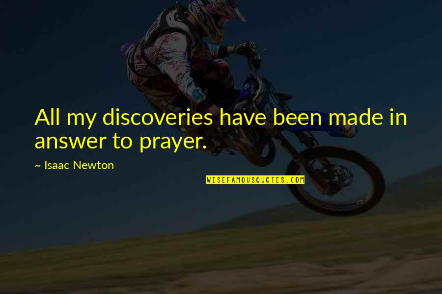 Answers To Prayer Quotes By Isaac Newton: All my discoveries have been made in answer