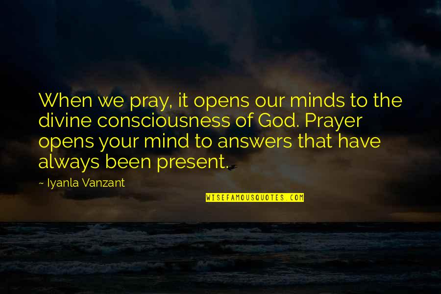 Answers To Prayer Quotes By Iyanla Vanzant: When we pray, it opens our minds to