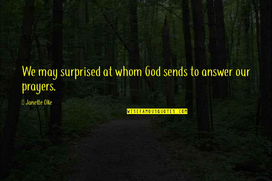 Answers To Prayer Quotes By Janette Oke: We may surprised at whom God sends to