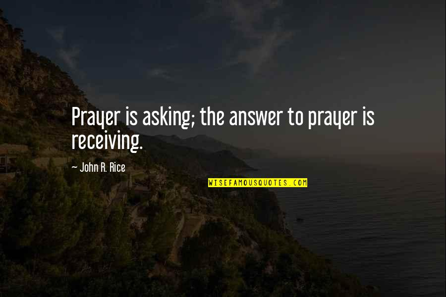 Answers To Prayer Quotes By John R. Rice: Prayer is asking; the answer to prayer is