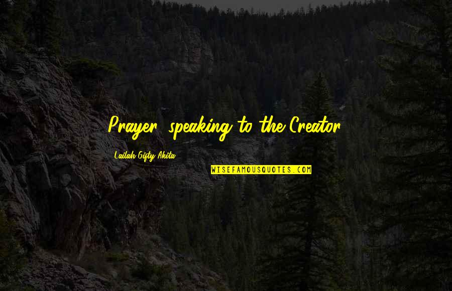 Answers To Prayer Quotes By Lailah Gifty Akita: Prayer, speaking to the Creator.