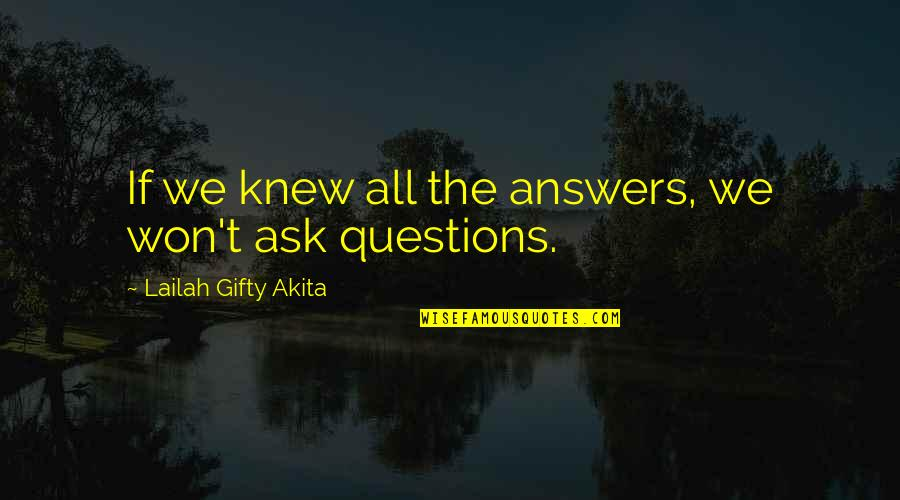 Answers To Prayer Quotes By Lailah Gifty Akita: If we knew all the answers, we won't