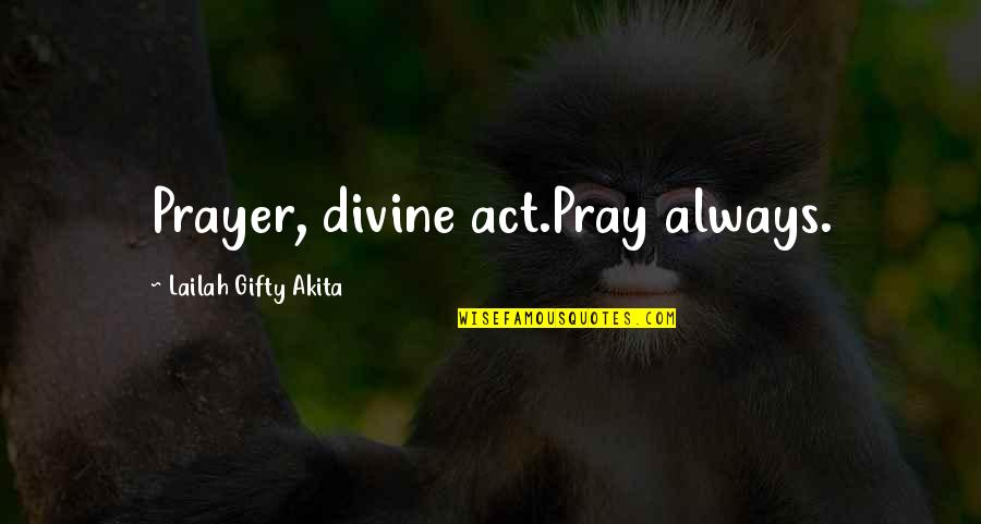 Answers To Prayer Quotes By Lailah Gifty Akita: Prayer, divine act.Pray always.