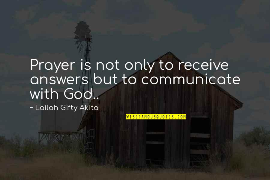 Answers To Prayer Quotes By Lailah Gifty Akita: Prayer is not only to receive answers but