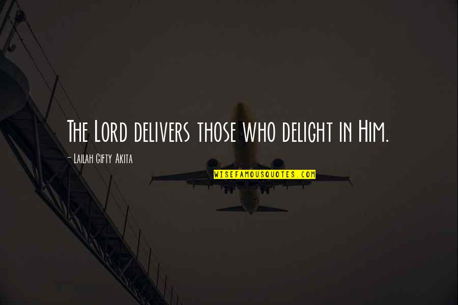 Answers To Prayer Quotes By Lailah Gifty Akita: The Lord delivers those who delight in Him.